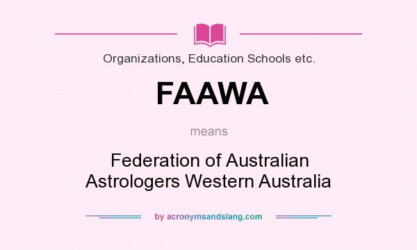 What does FAAWA mean? It stands for Federation of Australian Astrologers Western Australia
