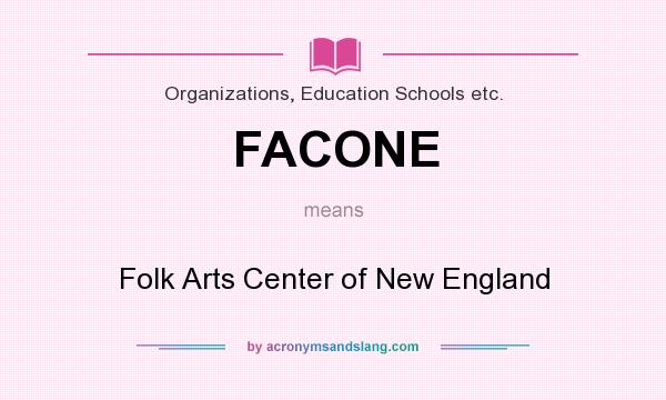 What does FACONE mean? It stands for Folk Arts Center of New England