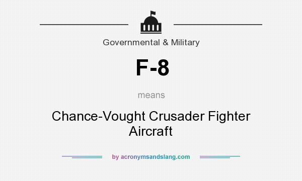 What does F-8 mean? It stands for Chance-Vought Crusader Fighter Aircraft