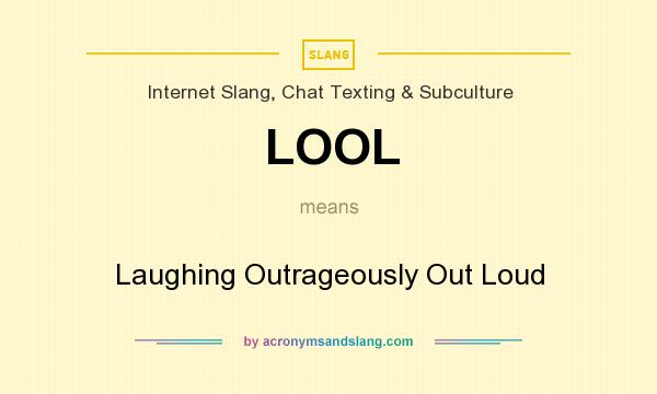 What does LOOL mean? It stands for Laughing Outrageously Out Loud