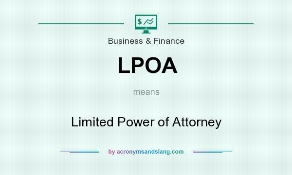 What does LPOA mean? It stands for Limited Power of Attorney