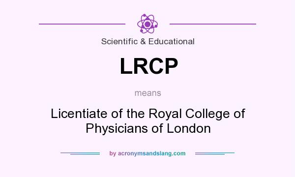 What does LRCP mean? It stands for Licentiate of the Royal College of Physicians of London
