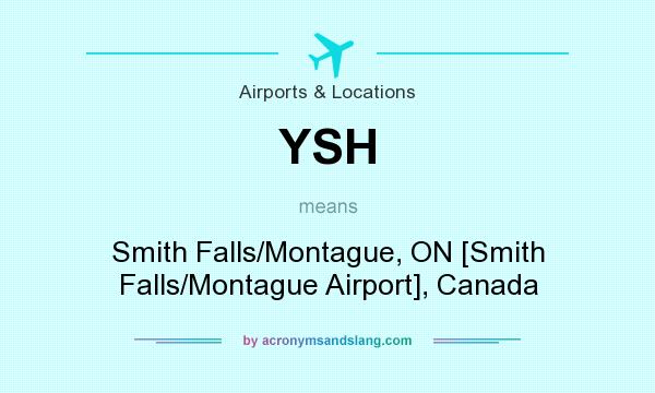 What does YSH mean? It stands for Smith Falls/Montague, ON [Smith Falls/Montague Airport], Canada