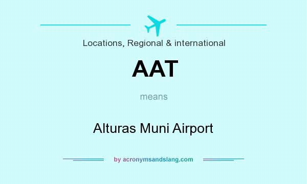 What does AAT mean? It stands for Alturas Muni Airport
