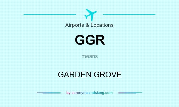 What does GGR mean? It stands for GARDEN GROVE