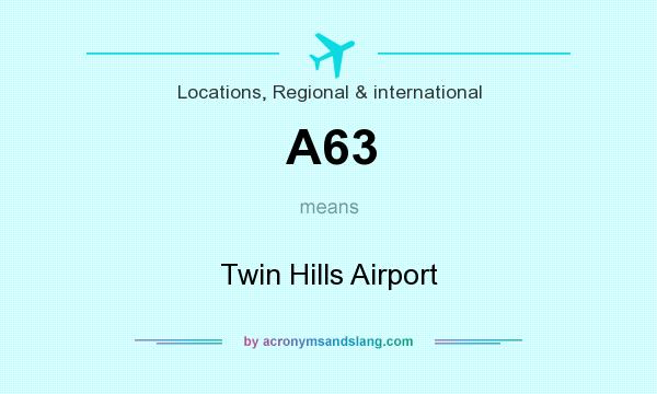 What does A63 mean? It stands for Twin Hills Airport