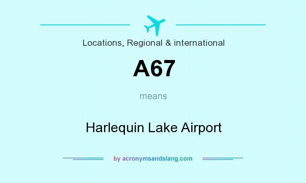 What does A67 mean? It stands for Harlequin Lake Airport