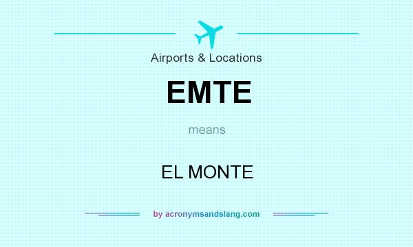What does EMTE mean? It stands for EL MONTE