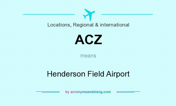 What does ACZ mean? It stands for Henderson Field Airport