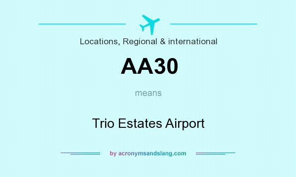 What does AA30 mean? It stands for Trio Estates Airport