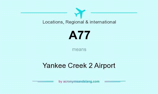 What does A77 mean? It stands for Yankee Creek 2 Airport