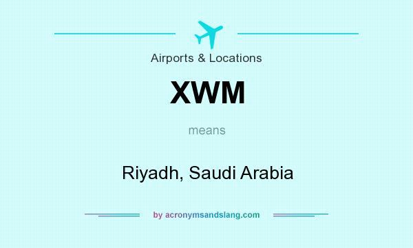 What does XWM mean? It stands for Riyadh, Saudi Arabia