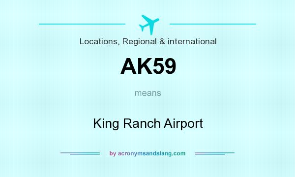 What does AK59 mean? It stands for King Ranch Airport
