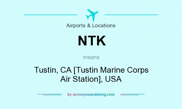 What does NTK mean? It stands for Tustin, CA [Tustin Marine Corps Air Station], USA