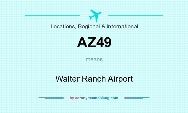 What does AZ49 mean? It stands for Walter Ranch Airport