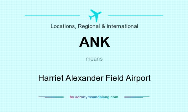 What does ANK mean? It stands for Harriet Alexander Field Airport