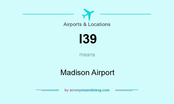 What does I39 mean? It stands for Madison Airport
