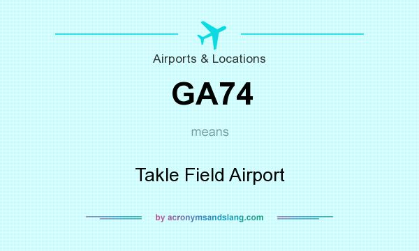 What does GA74 mean? It stands for Takle Field Airport