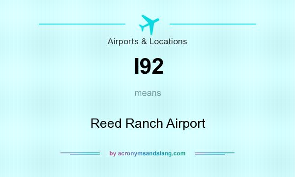 What does I92 mean? It stands for Reed Ranch Airport