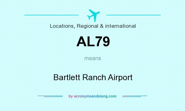 What does AL79 mean? It stands for Bartlett Ranch Airport