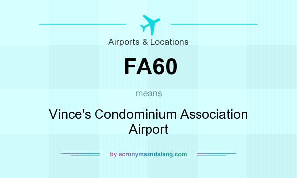 What does FA60 mean? It stands for Vince`s Condominium Association Airport