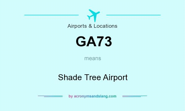 What does GA73 mean? It stands for Shade Tree Airport
