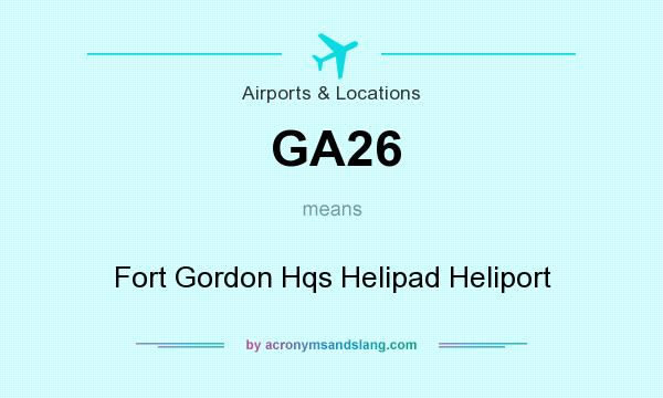 What does GA26 mean? It stands for Fort Gordon Hqs Helipad Heliport