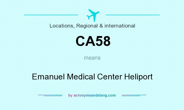 What does CA58 mean? It stands for Emanuel Medical Center Heliport