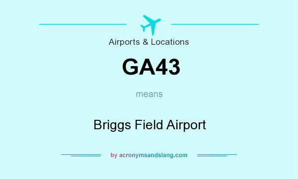 What does GA43 mean? It stands for Briggs Field Airport