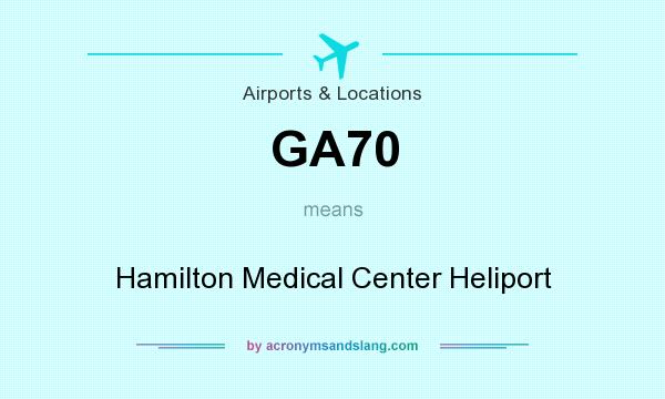 What does GA70 mean? It stands for Hamilton Medical Center Heliport