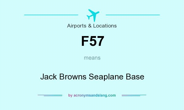 What does F57 mean? It stands for Jack Browns Seaplane Base
