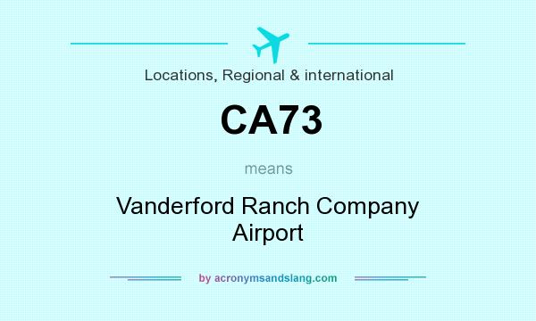 What does CA73 mean? It stands for Vanderford Ranch Company Airport