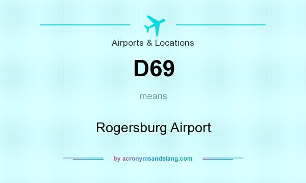 What does D69 mean? It stands for Rogersburg Airport