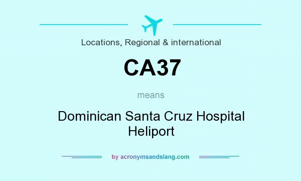 What does CA37 mean? It stands for Dominican Santa Cruz Hospital Heliport