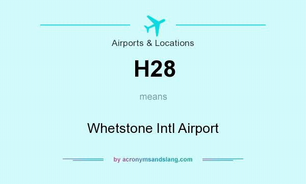 What does H28 mean? It stands for Whetstone Intl Airport
