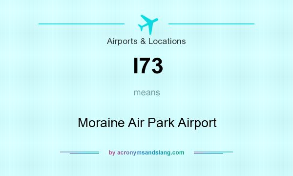 What does I73 mean? It stands for Moraine Air Park Airport