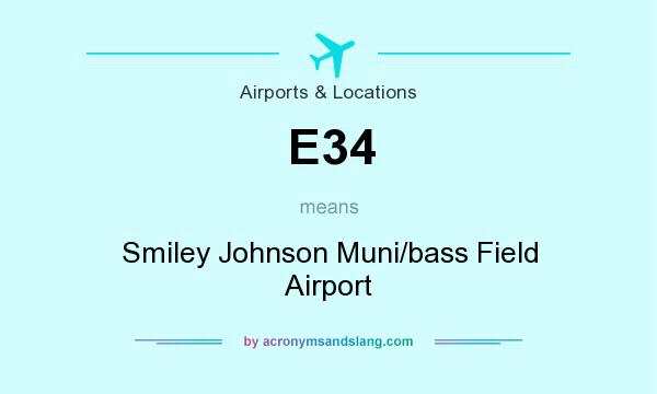 What does E34 mean? It stands for Smiley Johnson Muni/bass Field Airport