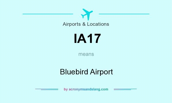 What does IA17 mean? It stands for Bluebird Airport