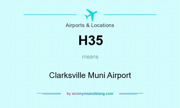 What does H35 mean? It stands for Clarksville Muni Airport