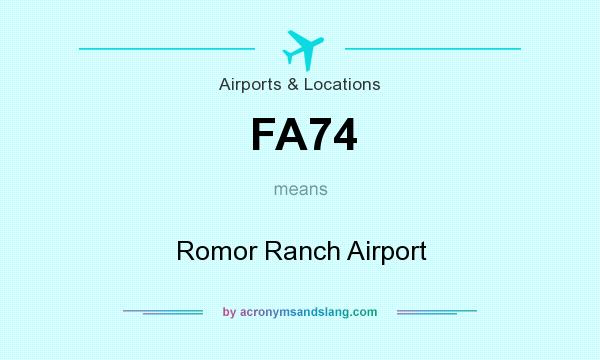 What does FA74 mean? It stands for Romor Ranch Airport