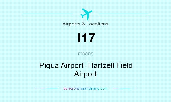 What does I17 mean? It stands for Piqua Airport- Hartzell Field Airport