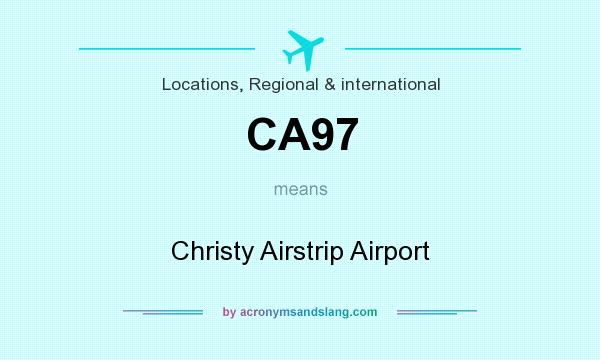 What does CA97 mean? It stands for Christy Airstrip Airport