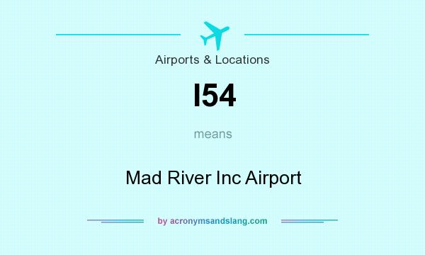 What does I54 mean? It stands for Mad River Inc Airport