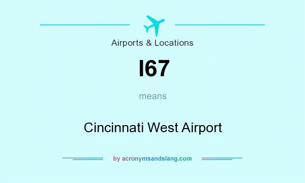 What does I67 mean? It stands for Cincinnati West Airport