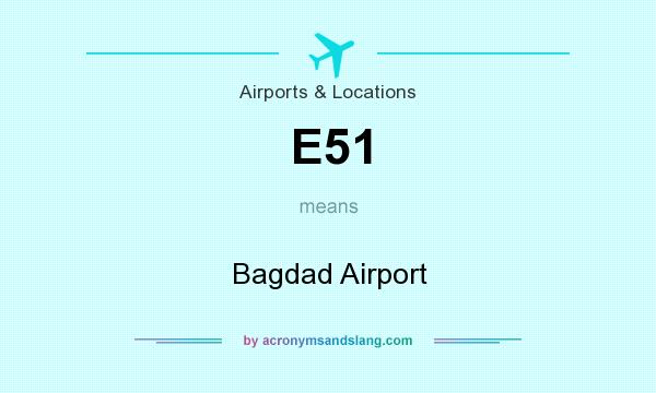 What does E51 mean? It stands for Bagdad Airport