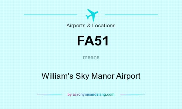What does FA51 mean? It stands for William`s Sky Manor Airport