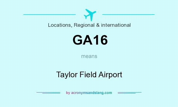 What does GA16 mean? It stands for Taylor Field Airport
