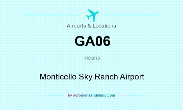 What does GA06 mean? It stands for Monticello Sky Ranch Airport