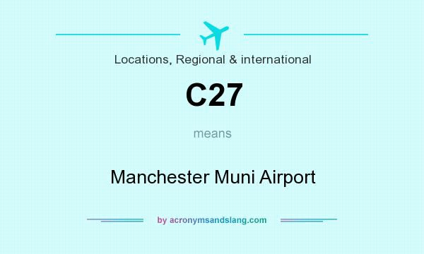 What does C27 mean? It stands for Manchester Muni Airport