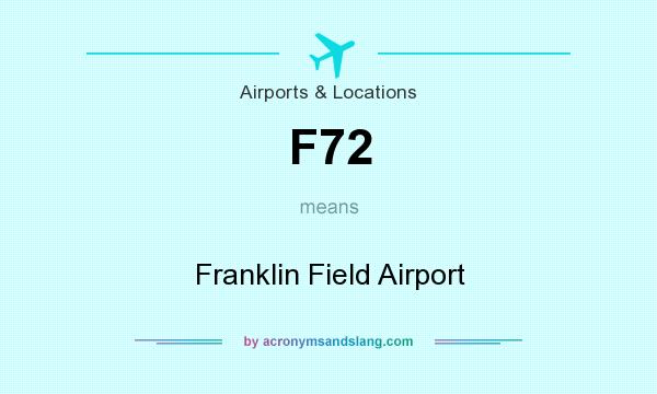What does F72 mean? It stands for Franklin Field Airport